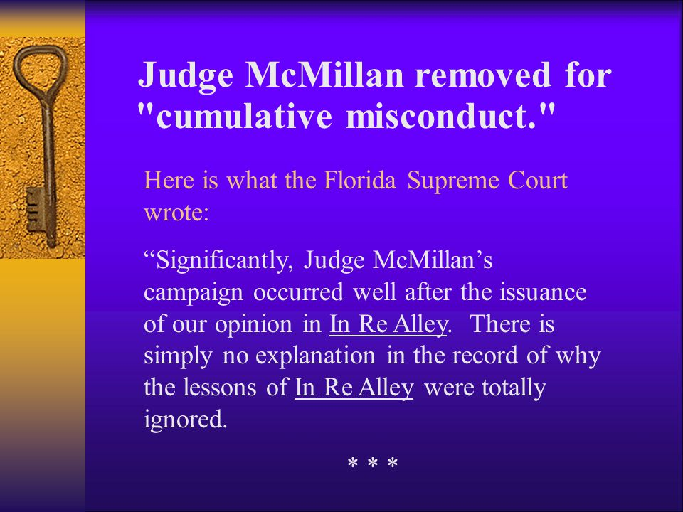 In re McMillan Can you imagine a judge who would... promise to go to bat for law enforcement? elicit support by declaring law enforcement had an oppor