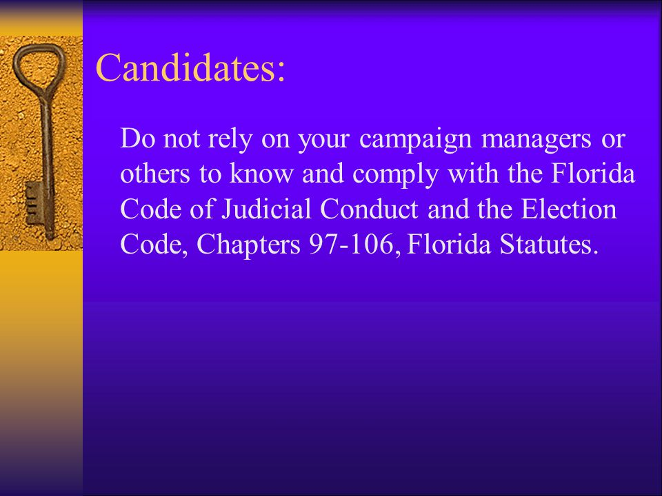 Your Responsibilities  Compliance with Florida's Code of Judicial Conduct.