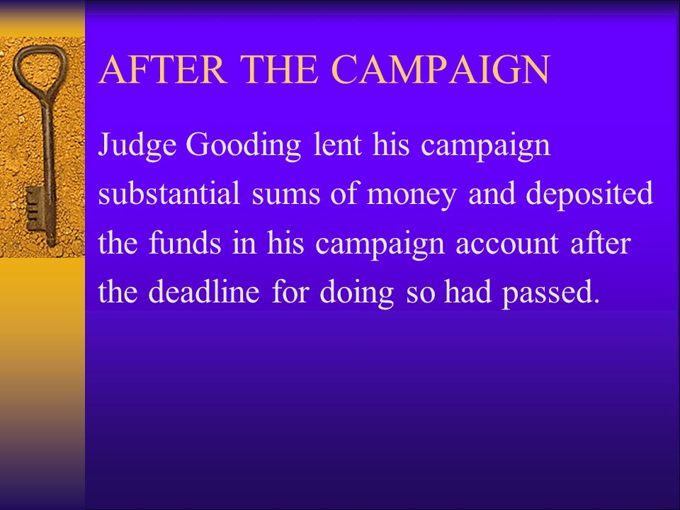 DURING HIS CAMPAIGN Judge Gooding drew upon funds in his campaign account when monies on deposit were insufficient to cover expenditures.