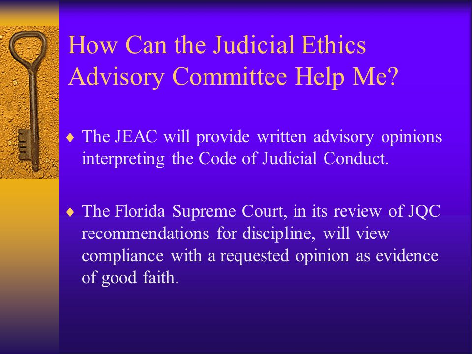 How Can I Avoid Violating the Code of Judicial Conduct? Contact the Judicial Ethics Advisory Committee Judge Roberto Arias, Chair rarias@coj.net 904-2