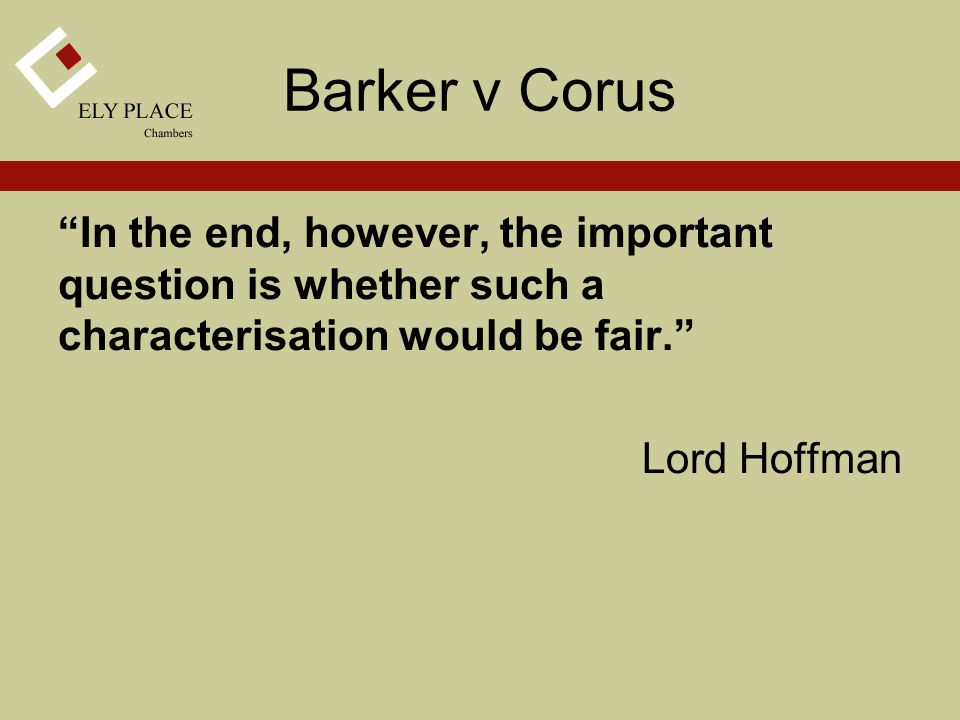 In the end, however, the important question is whether such a characterisation would be fair. Lord Hoffman Barker v Corus