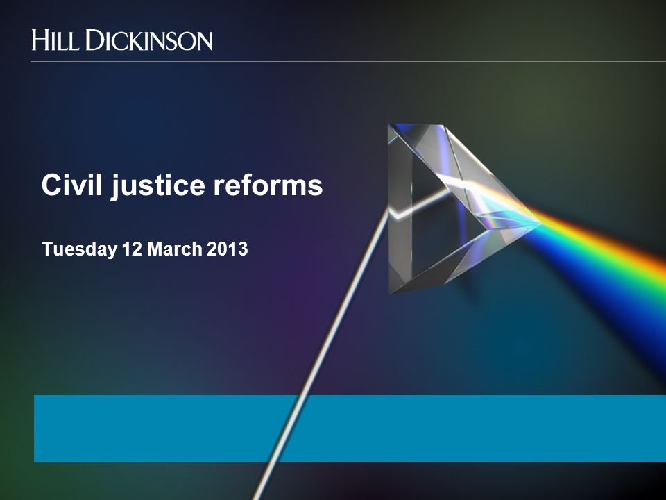 Civil justice reforms Tuesday 12 March 2013
