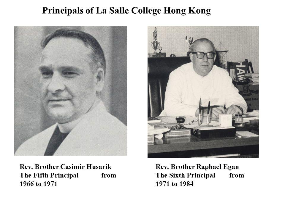 Principals of La Salle College Hong Kong Rev. Brother Raphael Egan The Sixth Principal from 1971 to 1984 Rev. Brother Casimir Husarik The Fifth Princi