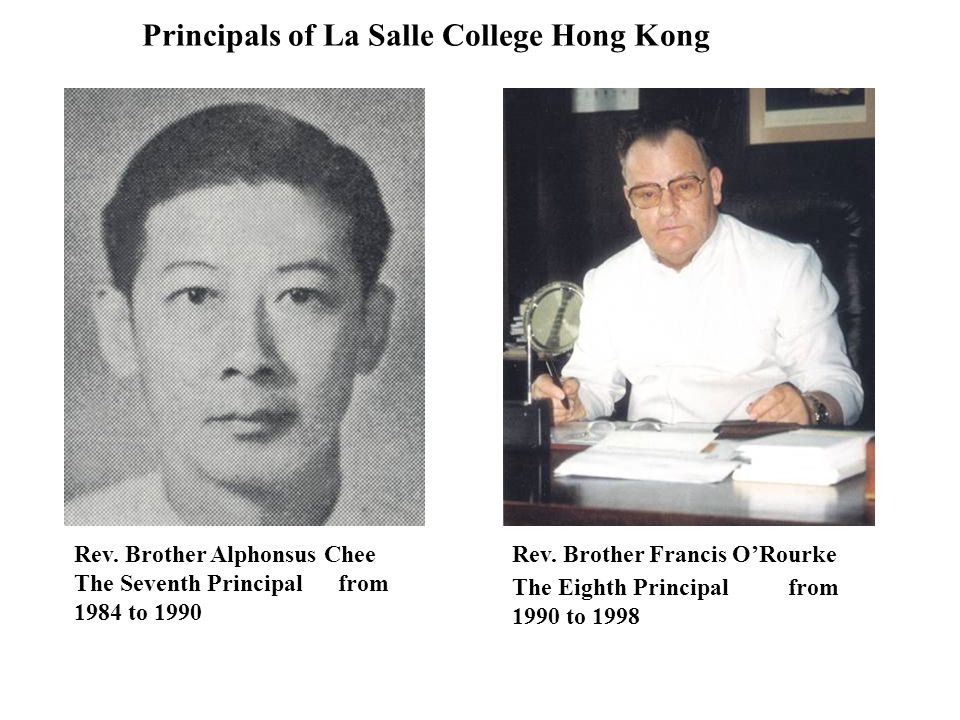 Principals of La Salle College Hong Kong Rev. Brother Alphonsus Chee The Seventh Principal from 1984 to 1990 Rev. Brother Francis O'Rourke The Eighth