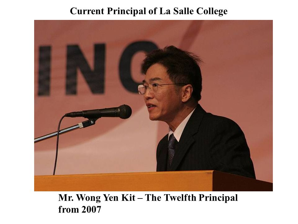 Mr. Wong Yen Kit – The Twelfth Principal from 2007 Current Principal of La Salle College
