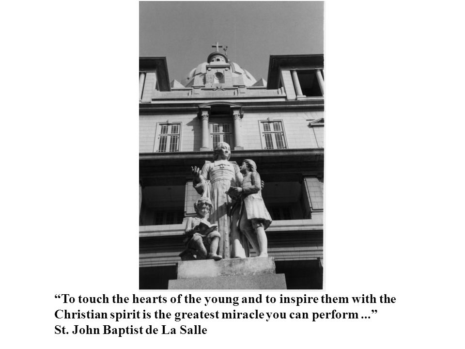 """""""To touch the hearts of the young and to inspire them with the Christian spirit is the greatest miracle you can perform..."""" St. John Baptist de La Sal"""