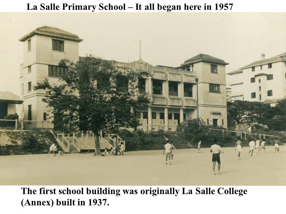 The first school building was originally La Salle College (Annex) built in 1937. La Salle Primary School – It all began here in 1957