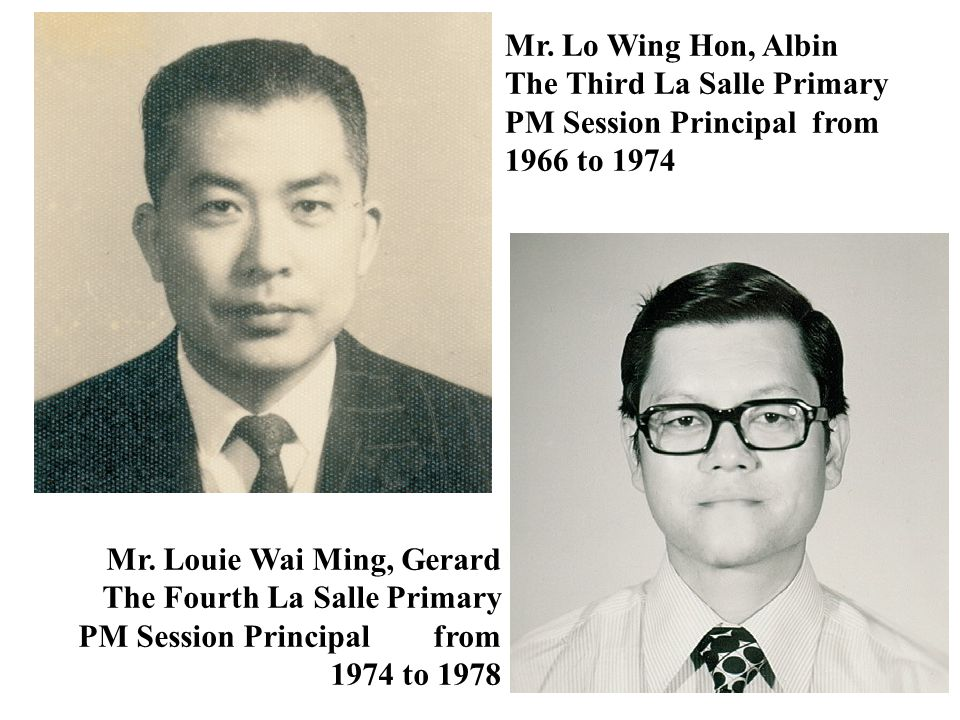 Mr. Lo Wing Hon, Albin The Third La Salle Primary PM Session Principal from 1966 to 1974 Mr. Louie Wai Ming, Gerard The Fourth La Salle Primary PM Ses