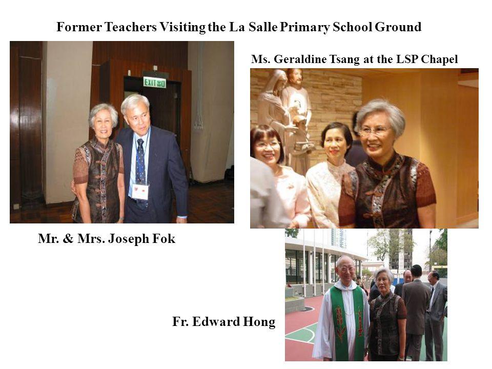 Former Teachers Visiting the La Salle Primary School Ground Mr. & Mrs. Joseph Fok Ms. Geraldine Tsang at the LSP Chapel Fr. Edward Hong
