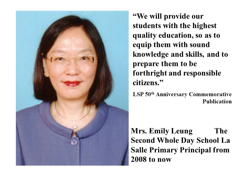 """Mrs. Emily Leung The Second Whole Day School La Salle Primary Principal from 2008 to now """"We will provide our students with the highest quality educat"""