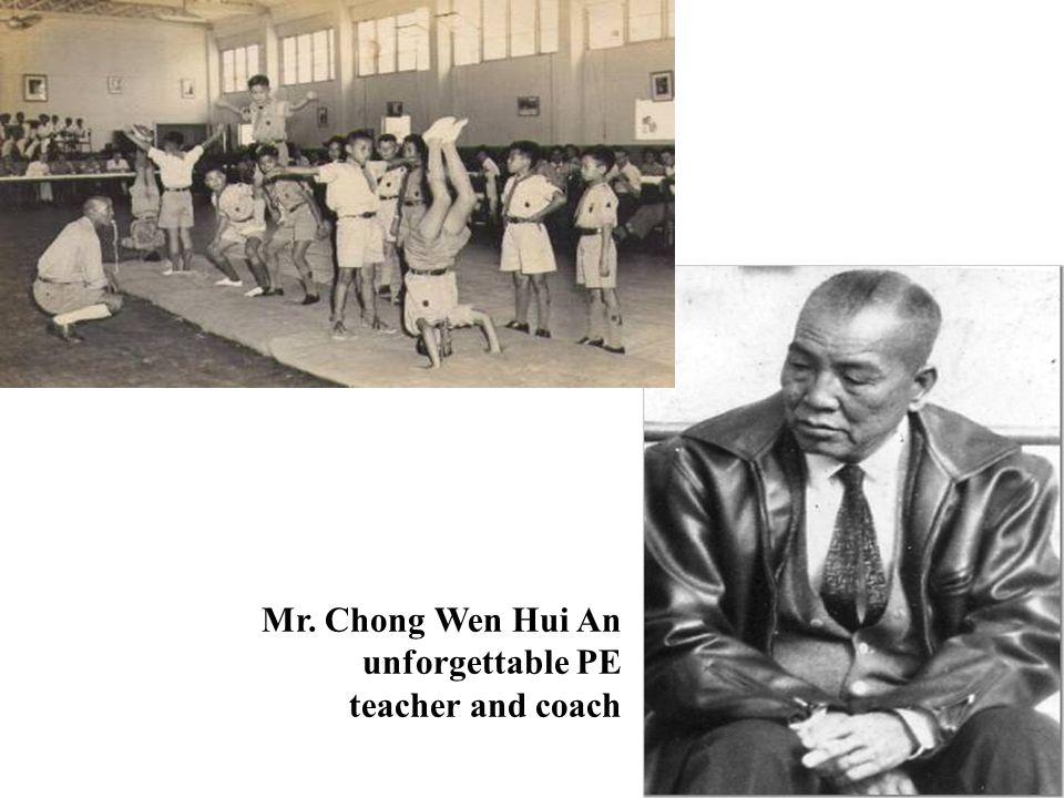 Mr. Chong Wen Hui An unforgettable PE teacher and coach