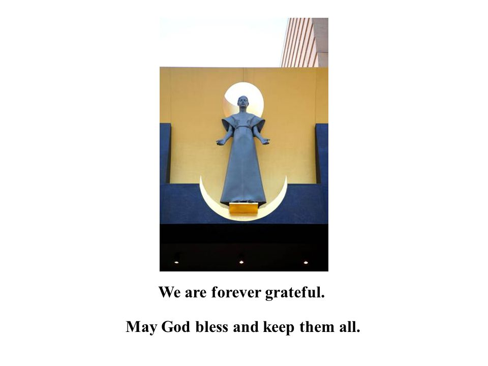 May God bless and keep them all. We are forever grateful.