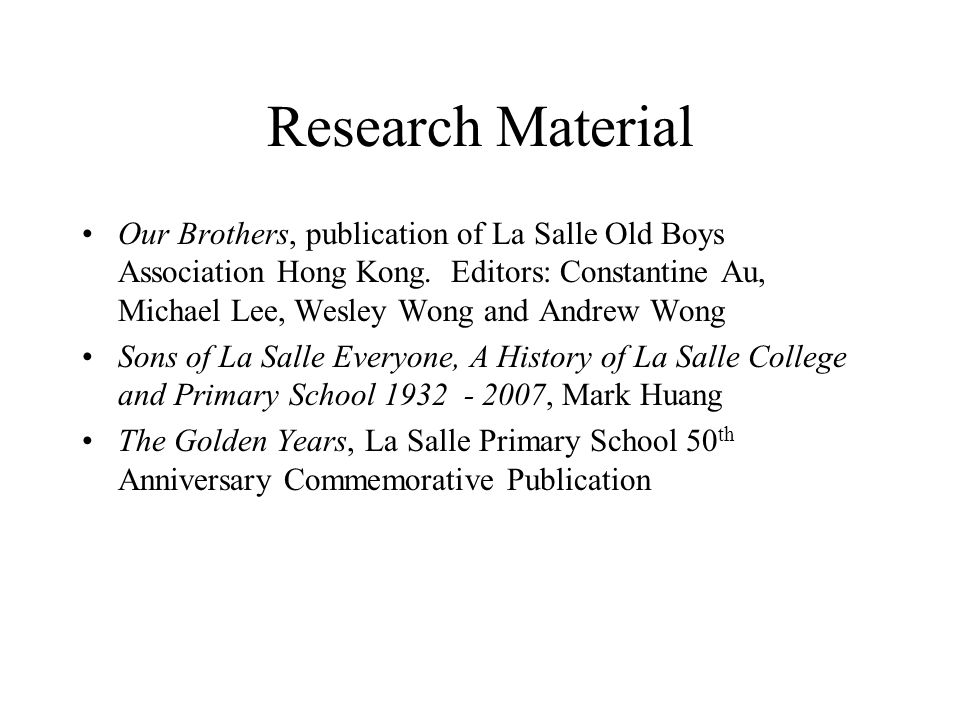 Research Material Our Brothers, publication of La Salle Old Boys Association Hong Kong. Editors: Constantine Au, Michael Lee, Wesley Wong and Andrew W