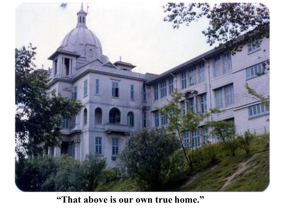 """""""That above is our own true home."""""""