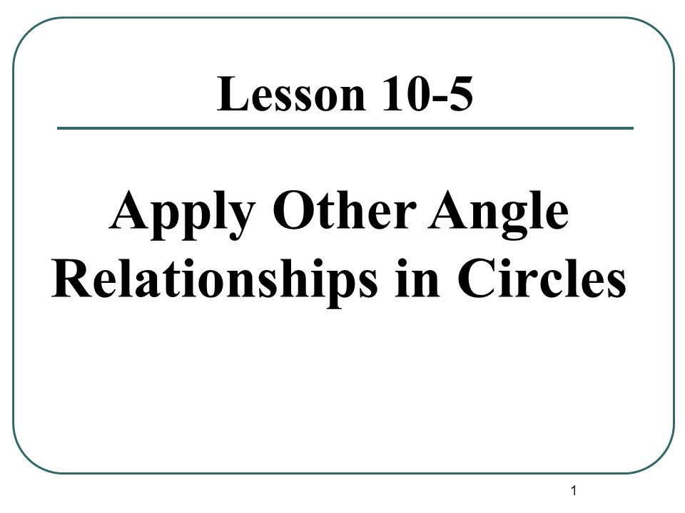 1 Lesson 10-5 Apply Other Angle Relationships in Circles