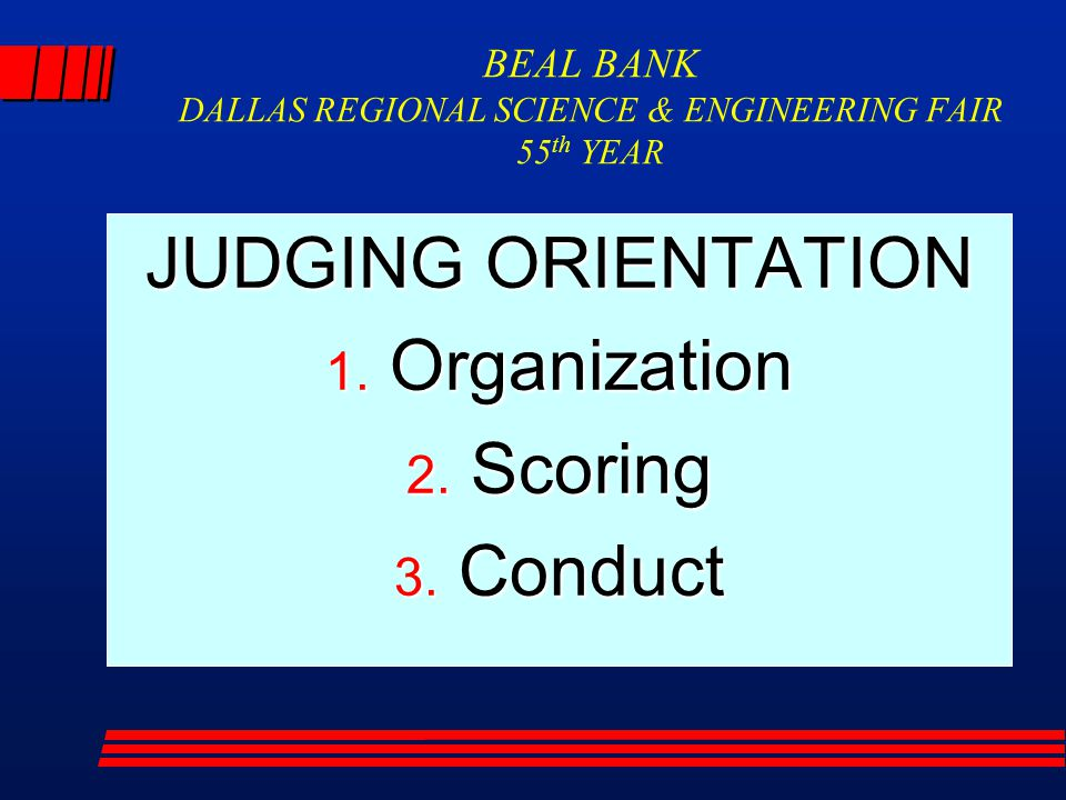 BEAL BANK DALLAS REGIONAL SCIENCE & ENGINEERING FAIR 55 th YEAR JUDGING ORIENTATION 1.