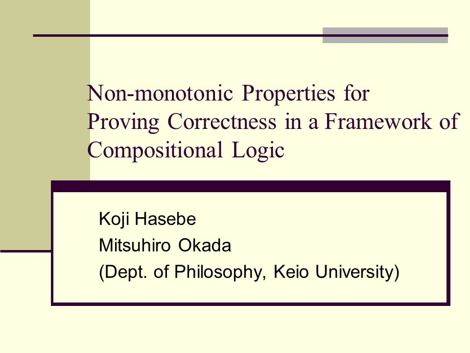Non-monotonic Properties for Proving Correctness in a Framework of Compositional Logic Koji Hasebe Mitsuhiro Okada (Dept.