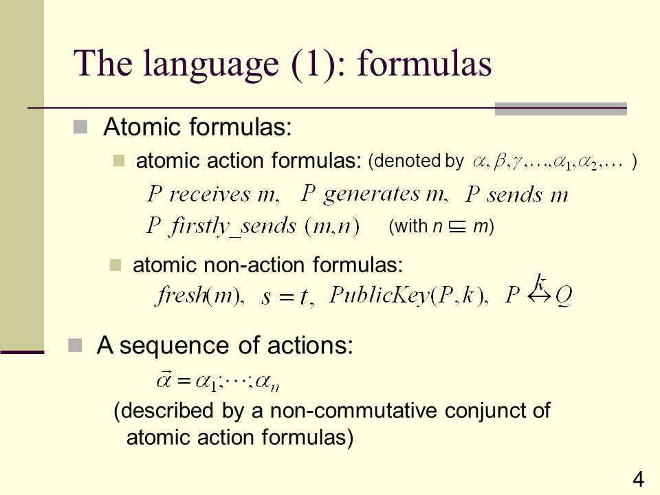 (denoted by ) The language (1): formulas Atomic formulas: atomic non-action formulas: atomic action formulas: (with n m) A sequence of actions: (descr