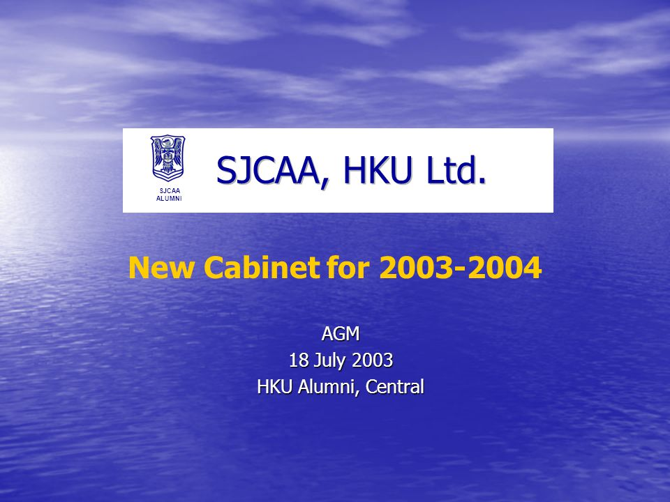 SJCAA ALUMNI AGM 18 July 2003 HKU Alumni, Central New Cabinet for 2003-2004