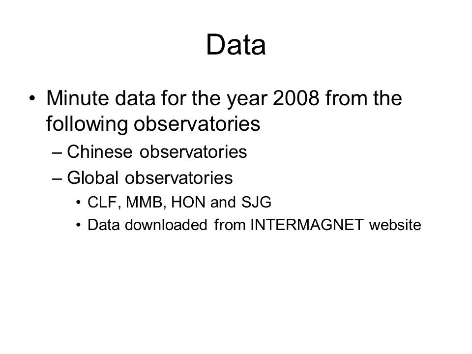 Data Minute data for the year 2008 from the following observatories –Chinese observatories –Global observatories CLF, MMB, HON and SJG Data downloaded