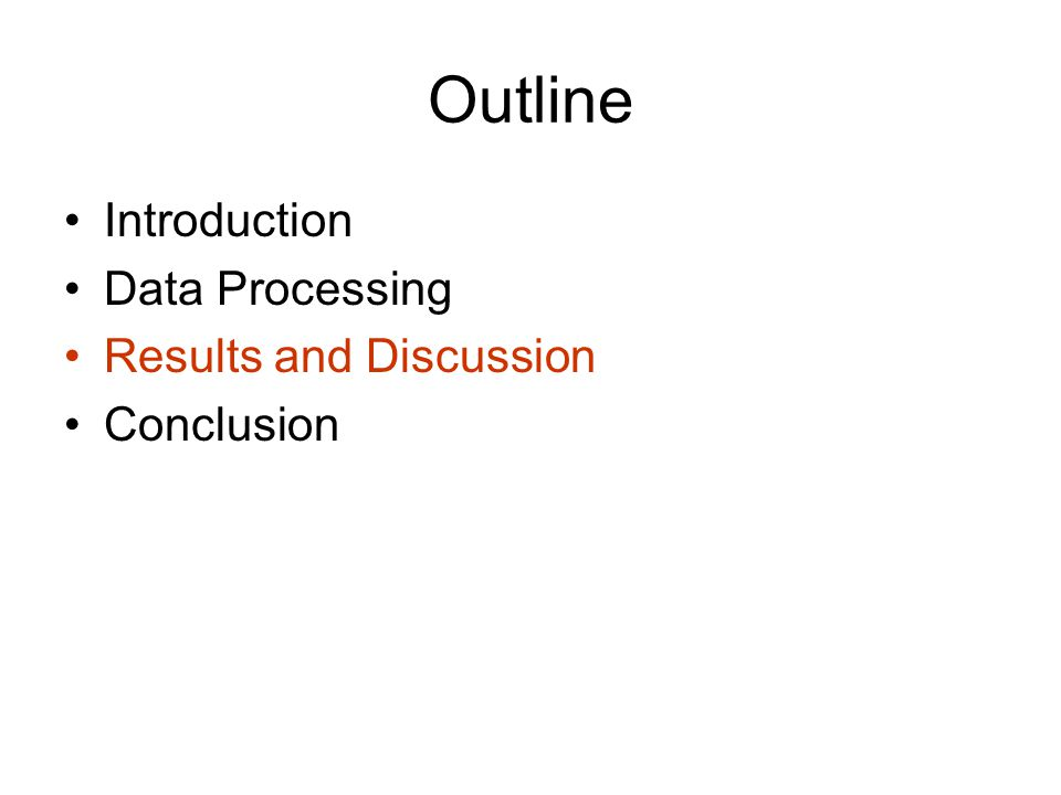 Outline Introduction Data Processing Results and Discussion Conclusion