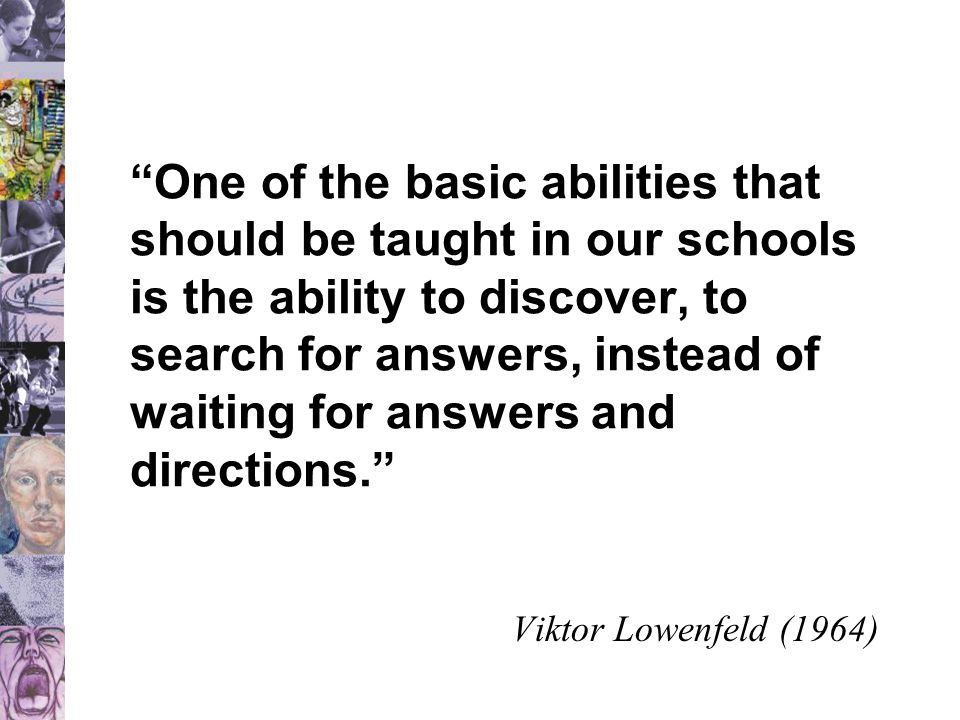 """""""One of the basic abilities that should be taught in our schools is the ability to discover, to search for answers, instead of waiting for answers and"""