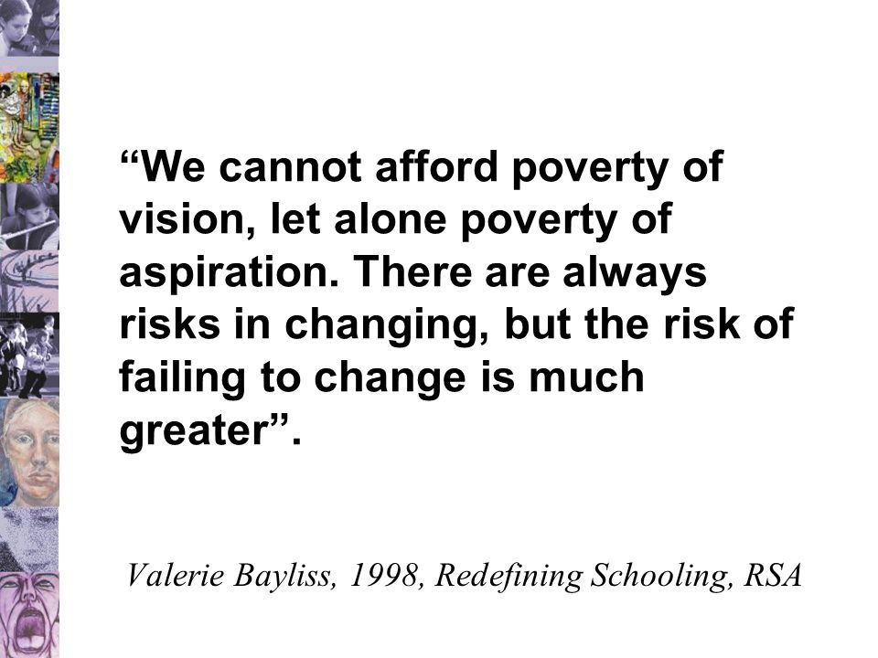 """""""We cannot afford poverty of vision, let alone poverty of aspiration. There are always risks in changing, but the risk of failing to change is much gr"""