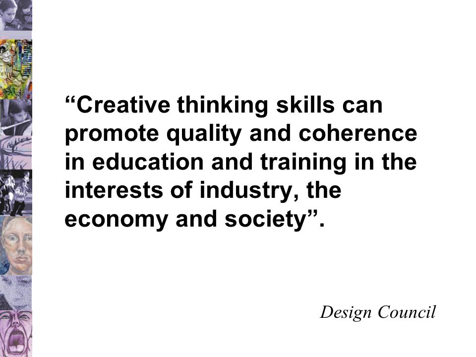 Creative thinking skills can promote quality and coherence in education and training in the interests of industry, the economy and society .