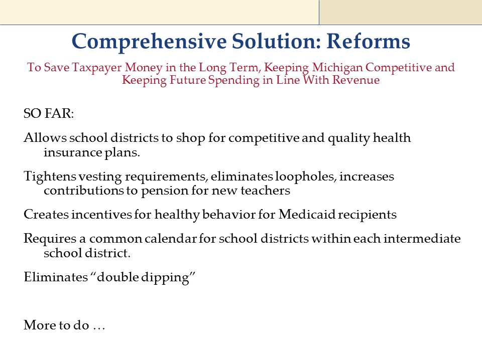 Comprehensive Solution: Reforms To Save Taxpayer Money in the Long Term, Keeping Michigan Competitive and Keeping Future Spending in Line With Revenue