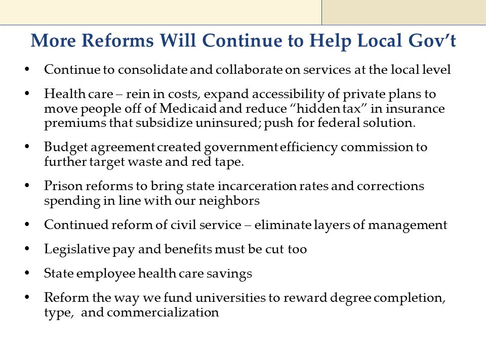 More Reforms Will Continue to Help Local Gov't  Continue to consolidate and collaborate on services at the local level  Health care – rein in costs,