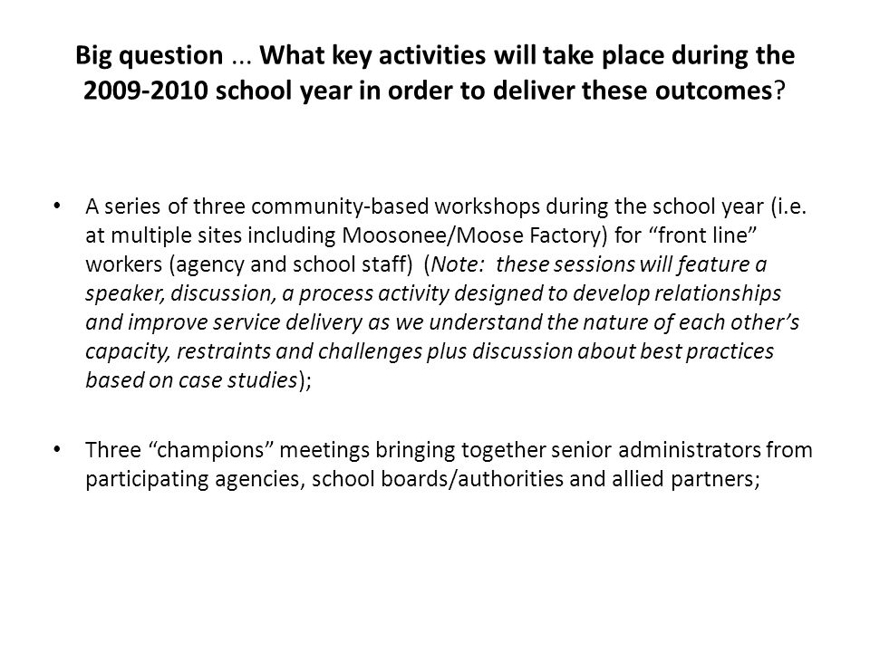 Big question... What key activities will take place during the 2009-2010 school year in order to deliver these outcomes? A series of three community-b