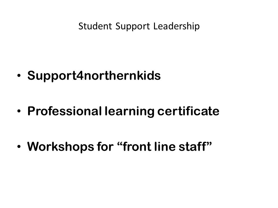 """Student Support Leadership Support4northernkids Professional learning certificate Workshops for """"front line staff"""""""