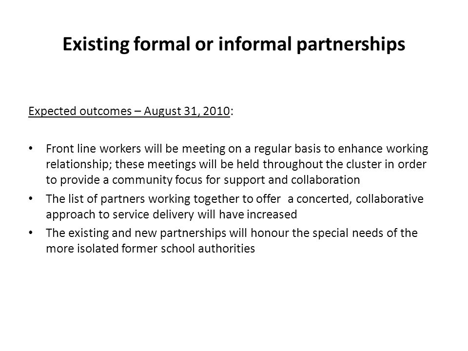 Existing formal or informal partnerships Expected outcomes – August 31, 2010: Front line workers will be meeting on a regular basis to enhance working