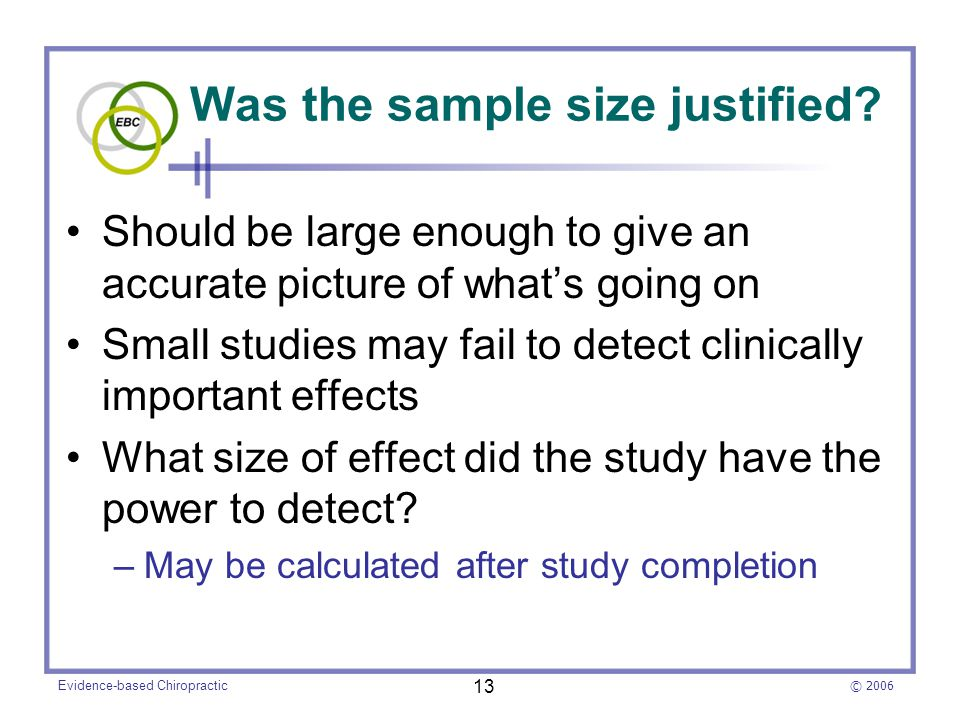 © 2006 Evidence-based Chiropractic 13 Was the sample size justified.