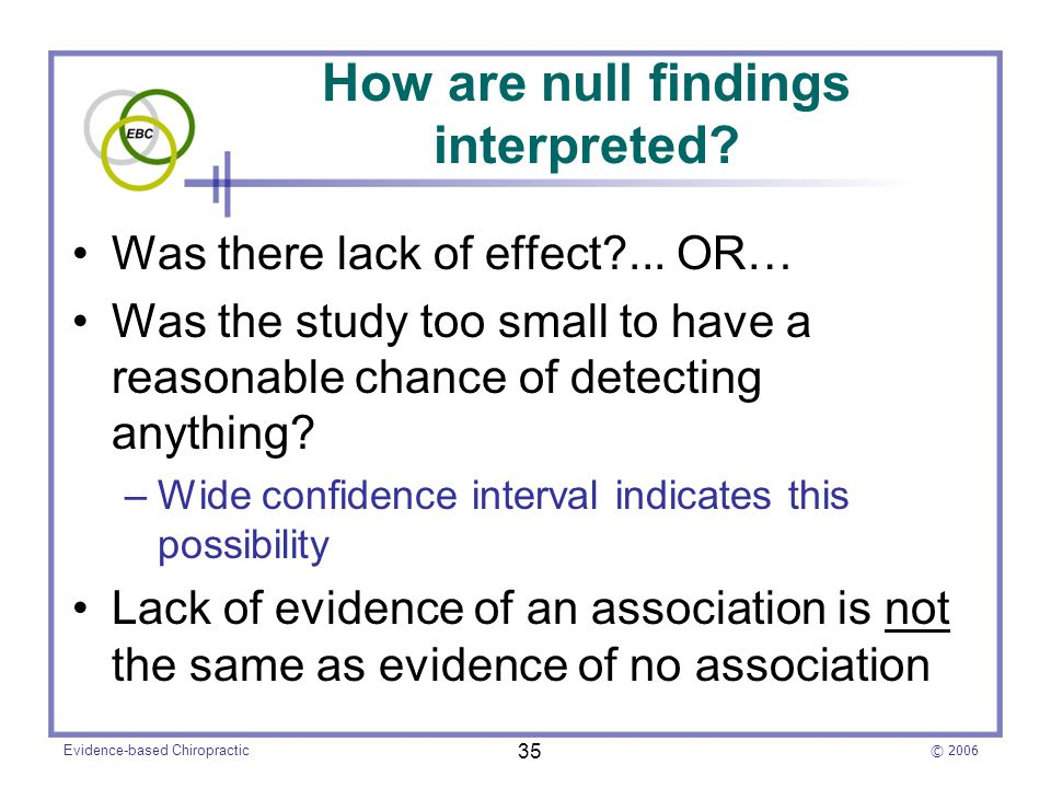 © 2006 Evidence-based Chiropractic 35 How are null findings interpreted.