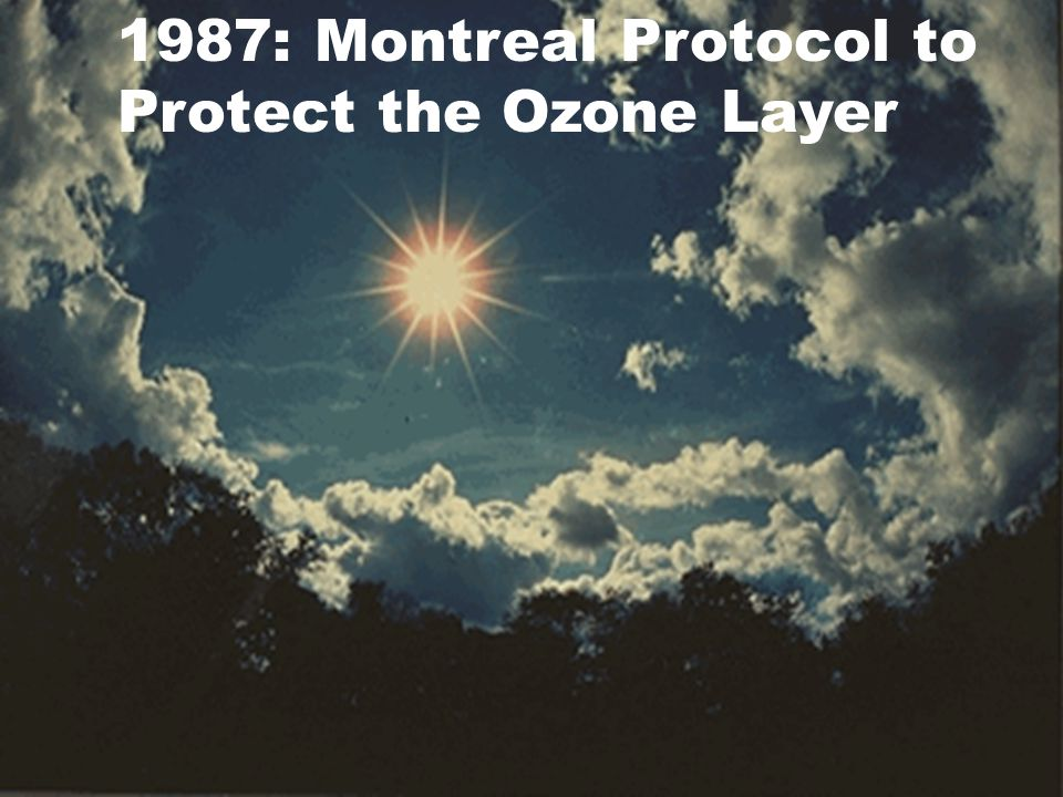 1987: Montreal Protocol to Protect the Ozone Layer