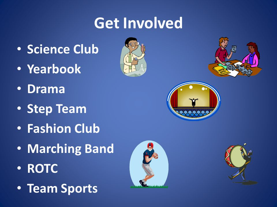 Get Involved Science Club Yearbook Drama Step Team Fashion Club Marching Band ROTC Team Sports