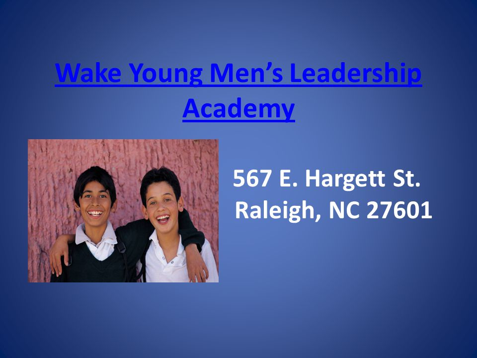 Wake Young Men's Leadership Academy 567 E. Hargett St. Raleigh, NC 27601