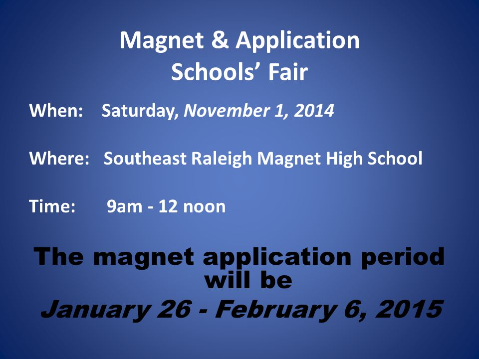 Magnet & Application Schools' Fair When: Saturday, November 1, 2014 Where: Southeast Raleigh Magnet High School Time: 9am - 12 noon The magnet applica