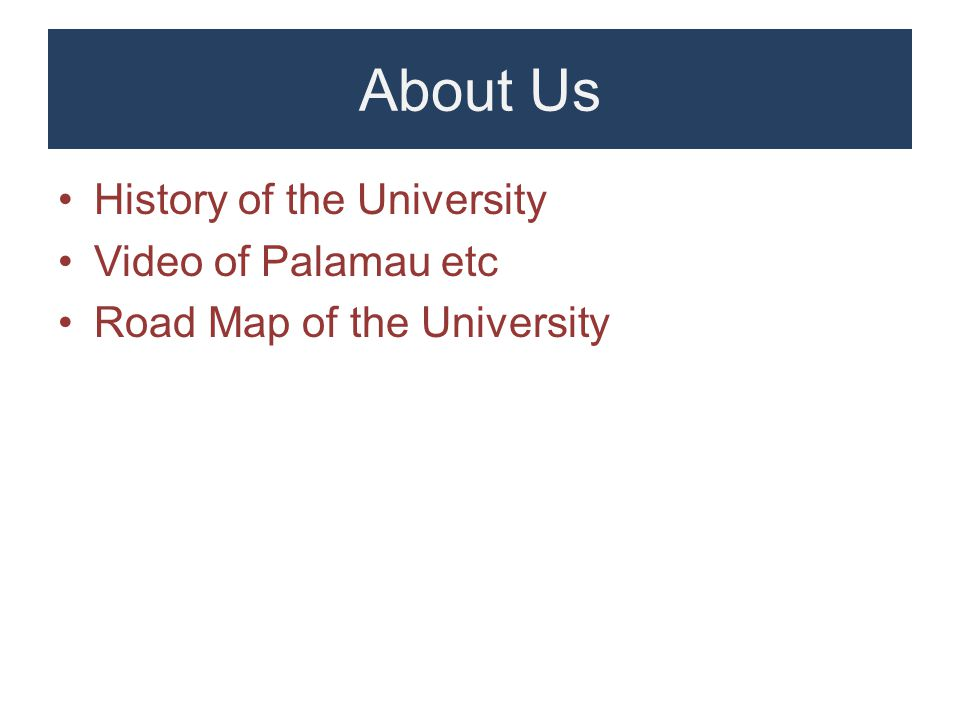 About Us History of the University Video of Palamau etc Road Map of the University