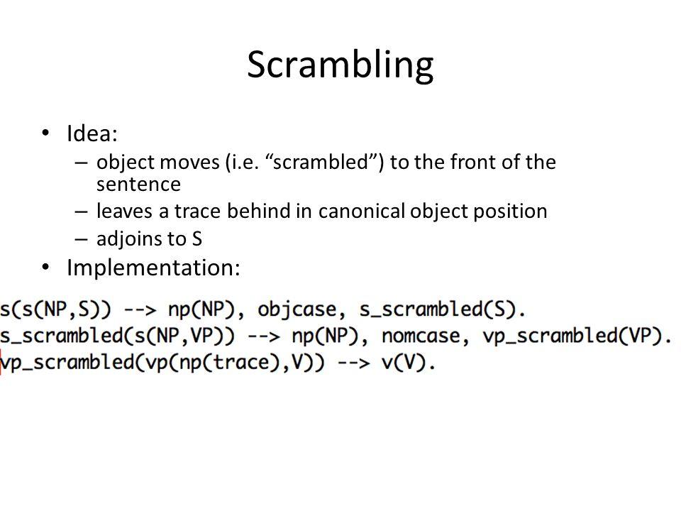 Scrambling Idea: – object moves (i.e.