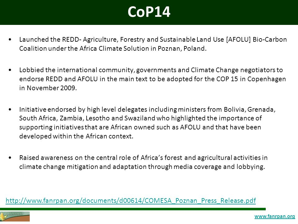 www.fanrpan.org CoP14 Launched the REDD- Agriculture, Forestry and Sustainable Land Use [AFOLU] Bio-Carbon Coalition under the Africa Climate Solution in Poznan, Poland.