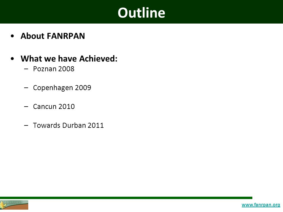 www.fanrpan.org Outline About FANRPAN What we have Achieved: –Poznan 2008 –Copenhagen 2009 –Cancun 2010 –Towards Durban 2011