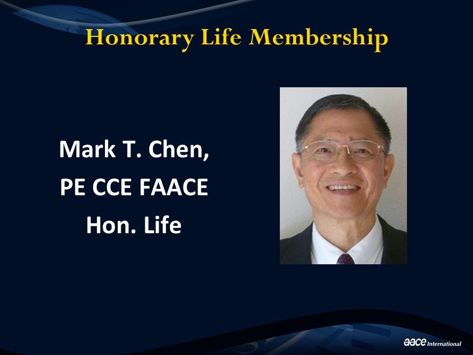 Honorary Life Membership Mark T. Chen, PE CCE FAACE Hon. Life