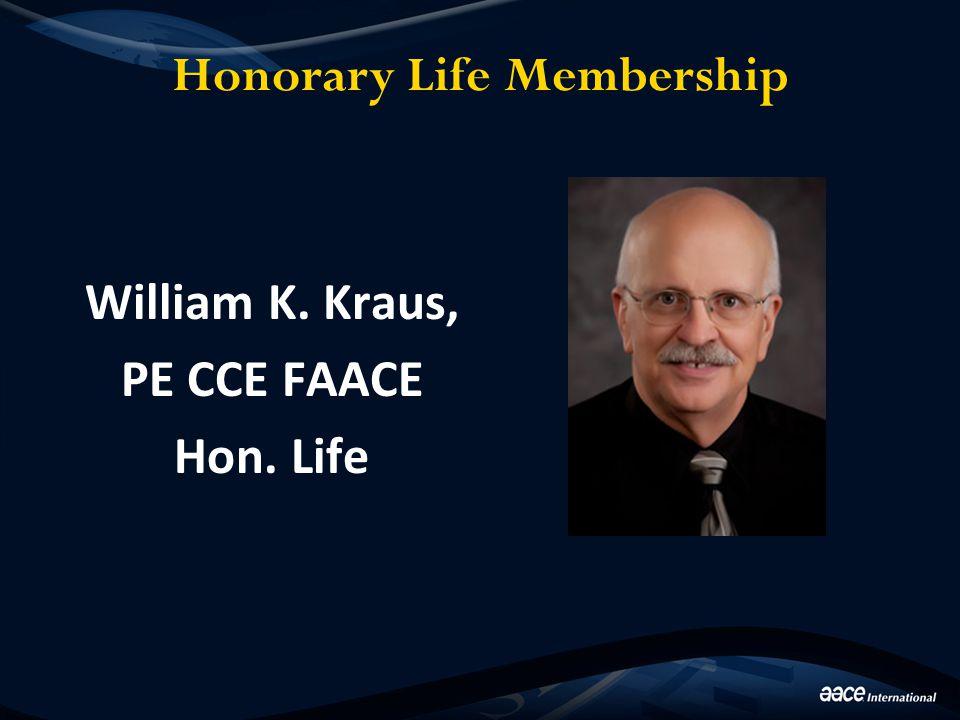 Honorary Life Membership William K. Kraus, PE CCE FAACE Hon. Life