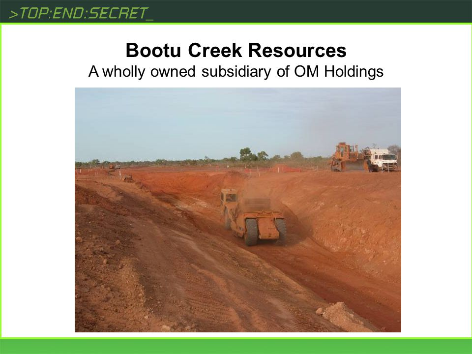 [ Bootu Creek Resources A wholly owned subsidiary of OM Holdings