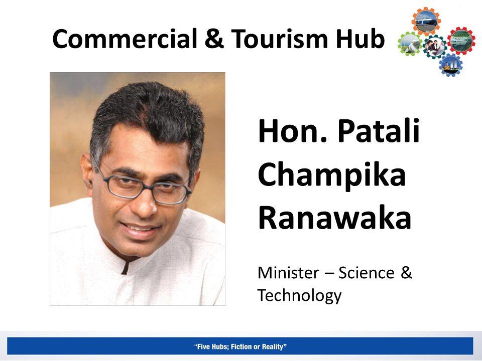 Commercial & Tourism Hub Hon. Patali Champika Ranawaka Minister – Science & Technology