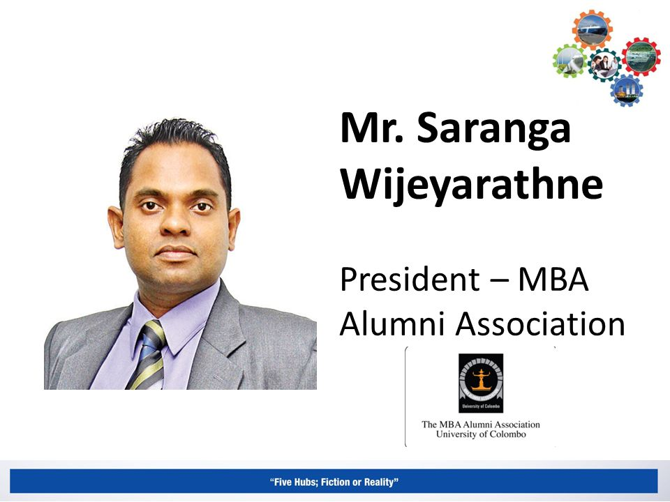 Mr. Saranga Wijeyarathne President – MBA Alumni Association