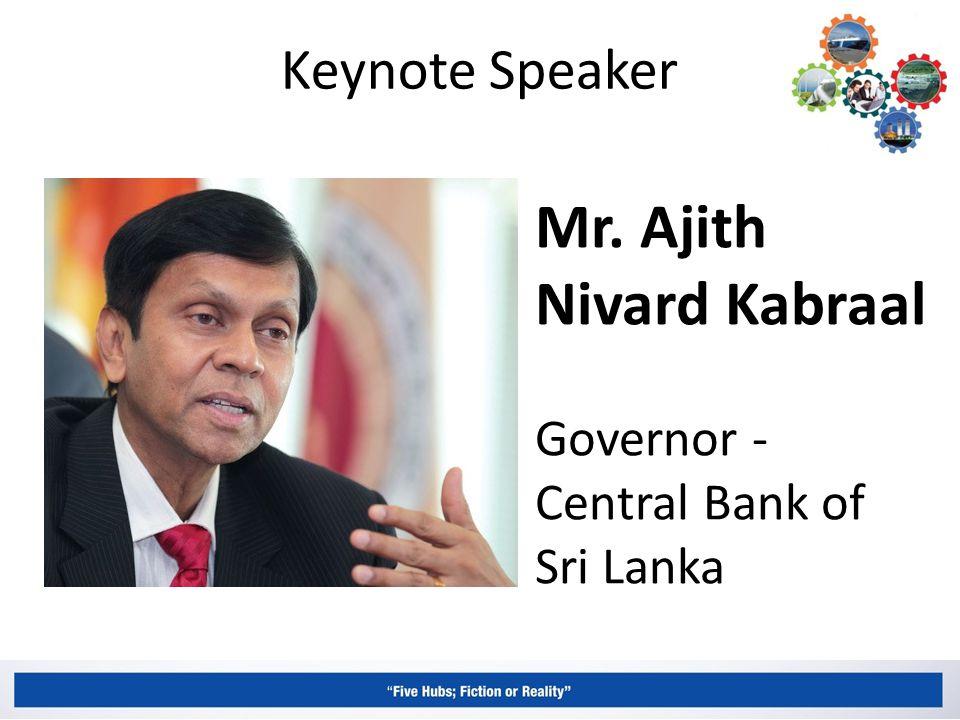 Keynote Speaker Mr. Ajith Nivard Kabraal Governor - Central Bank of Sri Lanka