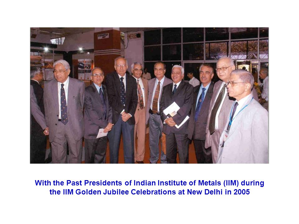 With the Past Presidents of Indian Institute of Metals (IIM) during the IIM Golden Jubilee Celebrations at New Delhi in 2005